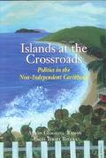Islands at the Crossroads: Politics in the Non-Independent Caribbean