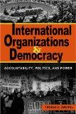 International Organizations And Democracy: Accountability, Politics, And Power