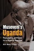 Museveni¿s Uganda : Paradoxes of Power in a Hybrid Regime