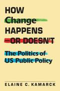 How Change Happens�or Doesn�t : The Politics of US Public Policy
