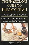 Physician's Guide To Investing A Practical Approach To Building Wealth