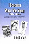 I Remember When I Was Young A Collection of Half a Century of People's Personal Memories fro...