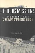 Perilous Missions Civil Air Transport and the CIA Covert Operations in Asia