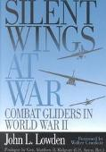 Silent Wings at War Combat Gliders in World War II