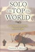 Solo to the Top of the World Gus McLeod's Daring Record Flight
