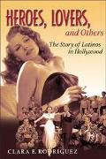 Heroes, Lovers, and Others The Story of Latinos in Hollywood