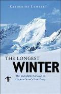 Longest Winter The Incredible Survival of Captain Scott's Lost Party