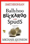 Ballyhoo, Buckaroo, and Spuds Ingenious Tales of Words and Their Origins