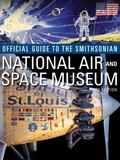Official Guide to the Smithsonian National Air and Space Museum, 3rd Edition