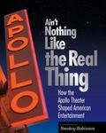 Ain't Nothing Like the Real Thing : How the Apollo Theater Shaped American Entertainment