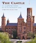 Castle, Second Edition : An Illustrated History of the Smithsonian Building