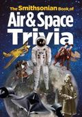 Smithsonian Book of Air and Space Trivia