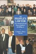 People's Lawyer The Colorful Life and Times of Julian L. McPhillips, Jr.