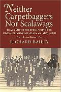 Neither Carpetbaggers Nor Scalawags Black Officeholders During the Reconstruction of Alabama...