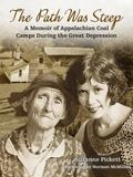 Path Was Steep : A Memoir of Appalachian Coal Camps During the Great Depression