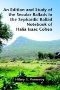 Edition And Study of the Secular Ballads in the Sephardic Ballad Notebook of Halia Isaac Cohen