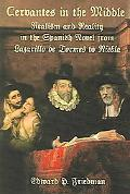 Cervantes in the Middle Realism And Reality in the Spanish Novel from Lazarillo De Tormes to...