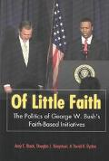 Of Little Faith The Politics of George W. Bush's Faith-Based Initiatives