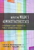 Revisiting Waldo's Administrative State Constancy And Change in Public Administration