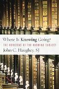 Where Is Knowing Going?: The Horizons of the Knowing Subject