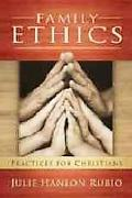 Family Ethics: Practices for Christians (Moral Traditions)