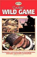 Cookin' Wild Game The Complete Guide to Dressing and Cooking Big Game, Small Game, Upland Bi...