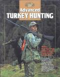 Advanced Turkey Hunting Turkey Hunting's Top Experts Reveal Their Secrets for Success
