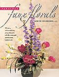 Fabulous Faux Florals 50 Easy Extraordinary Projects With Silk Flowers & Permanent Botanicals
