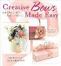 Creative Bows Made Easy Perfect Bows For All Your Crafts and Giftwrap
