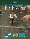 Complete Photo Guide To Fly Fishing 300 Stratagies, Techniques And Insights