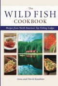 Wild Fish Cookbook Recipes from North America's Top Fishing Resorts and Lodges