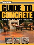 Guide to Concrete: Plus Masonry & Stucco Projects