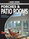 Black and Decker: The Complete Guide to Porches and Patio Rooms: Sunrooms, Patio Enclosures,...