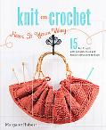 Knit or Crochet - Have it Your Way: 15 Projects with Complete Hook and Needle Instructions f...