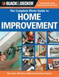 Black and Decker Complete Photo Guide to Home Improvement: More Than 200 Value-adding Remode...