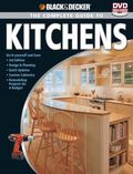 Black & Decker The Complete Guide to Kitchens: *Do-it-yourself and Save  *Third Edition *Des...