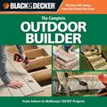The Black & Decker Complete Outdoor Builder: From Arbors to Walkways: 150 DIY Projects