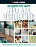 The Complete Photo Guide to Home Decorating Projects: 130 Do-It-Yourself Decorating Solution...