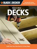 Black & Decker Here's How...Decks: Build Your Very Own Deck in 12 Easy Steps