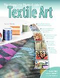 The Complete Photo Guide to Textile Art: Over 700 photos * surface design * dyeing * decorat...