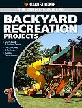 The Black & Decker Complete Guide to Backyard Recreation Projects: *Sports Courts & Outdoor ...