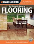 Black & Decker The Complete Guide to Flooring, with DVD, 3rd Edition: Updated with new Produ...