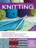 Knitting : All You Need to Know to Knit - The Essential Reference for Novice and Expert Knit...