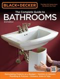 Black & Decker The Complete Guide to Bathrooms, Third Edition: *Remodeling on a budget * Van...