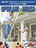 Upgrade Your House : 100 DIY Repairs and Improvements under $100