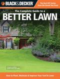 Black & Decker The Complete Guide to a Better Lawn: How to Plant, Maintain & Improve Your Ya...