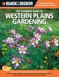 Black & Decker The Complete Guide to Western Plains Gardening: Techniques for Flowers, Shrub...
