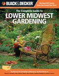 Black & Decker The Complete Guide to Lower Midwest Gardening: Techniques for Flowers, Shrubs...