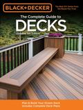 Black & Decker The Complete Guide to Decks, Updated 5th Edition: Plan & Build Your Dream Dec...