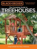 Black & Decker The Complete Guide to Treehouses, 2nd edition: Design & Build Your Kids a Tre...